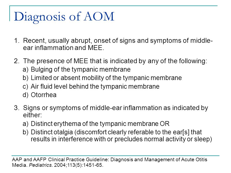 Diagnosis of AOM Recent, usually abrupt, onset of signs and symptoms of middle-ear inflammation and MEE.