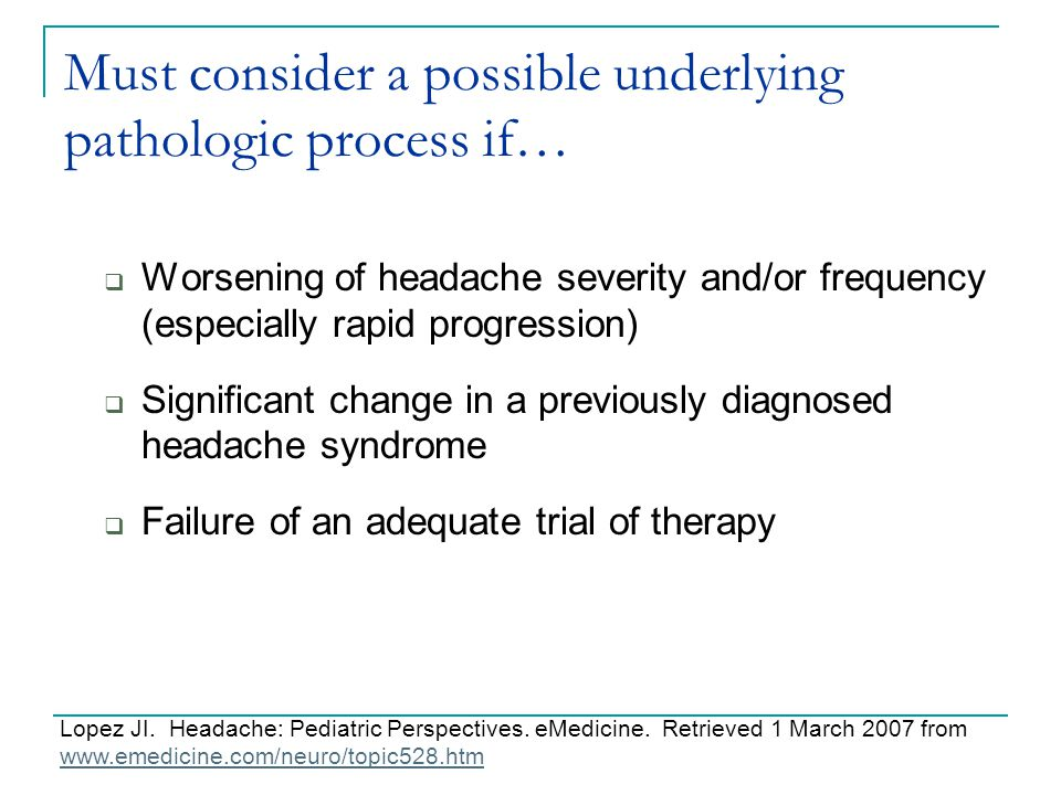 Must consider a possible underlying pathologic process if…