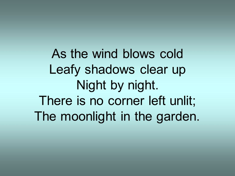 There is no corner left unlit; The moonlight in the garden.