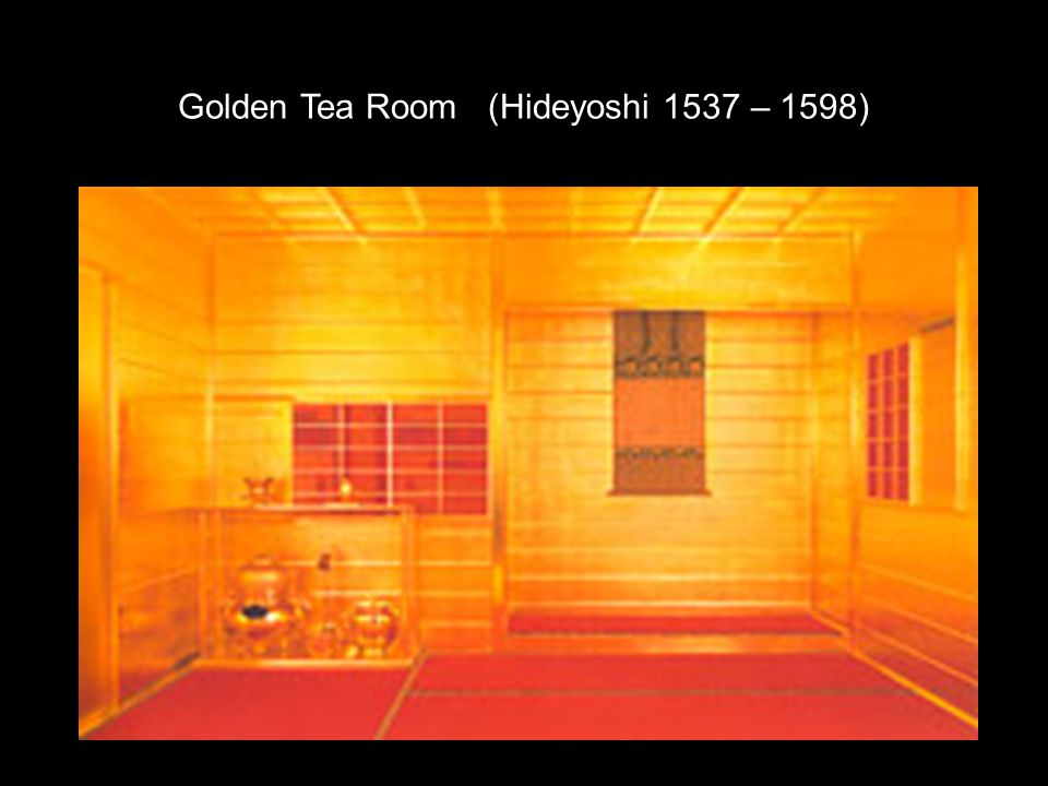 Golden Tea Room (Hideyoshi 1537 – 1598)