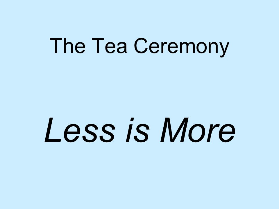 The Tea Ceremony Less is More