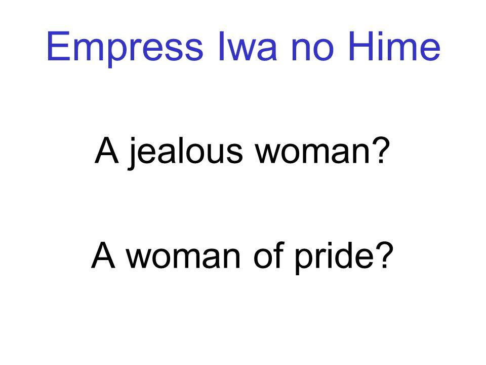 Empress Iwa no Hime A jealous woman A woman of pride