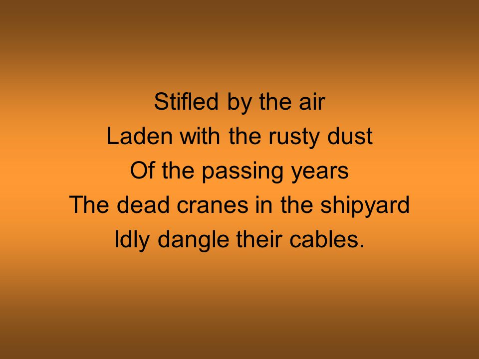 Laden with the rusty dust Of the passing years