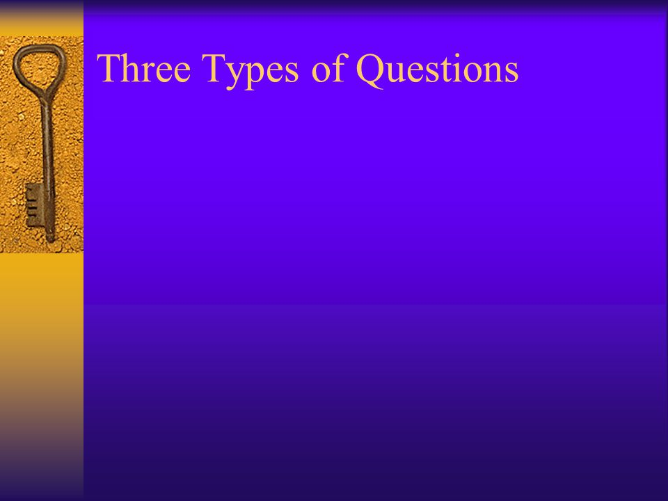 Three Types of Questions