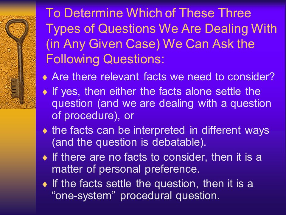 To Determine Which of These Three Types of Questions We Are Dealing With (in Any Given Case) We Can Ask the Following Questions: