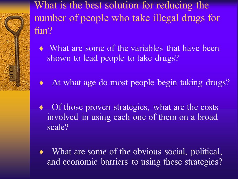 What is the best solution for reducing the number of people who take illegal drugs for fun