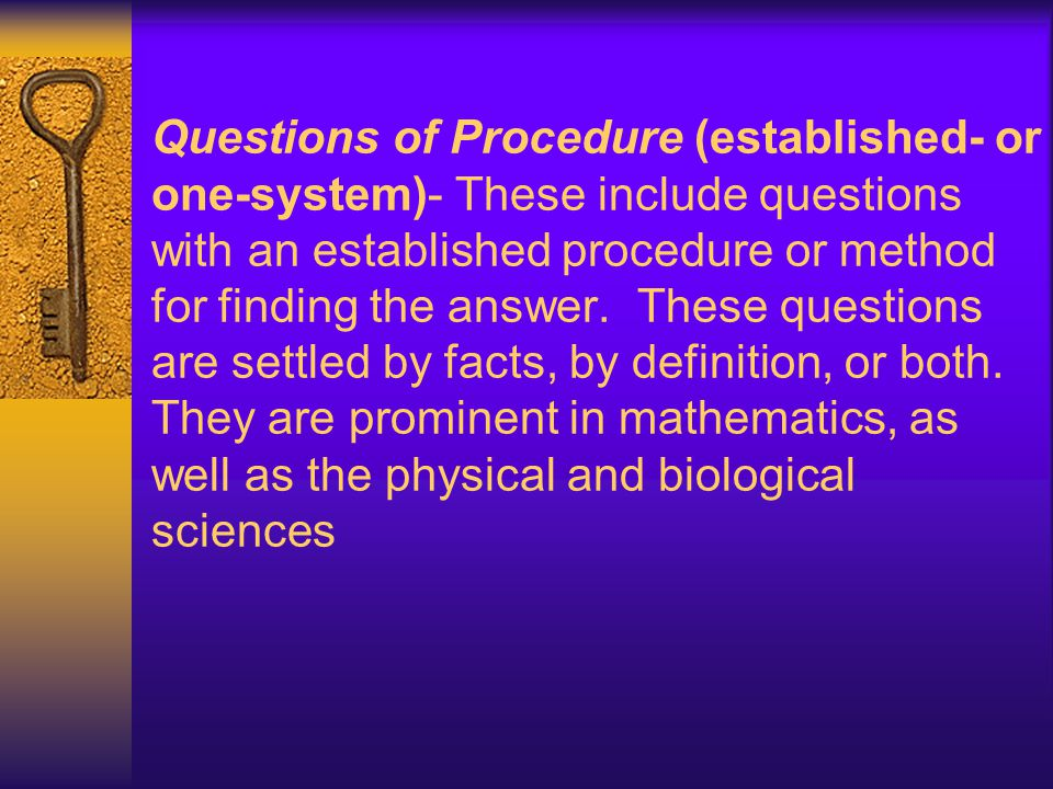 Questions of Procedure (established- or one-system)- These include questions with an established procedure or method for finding the answer.