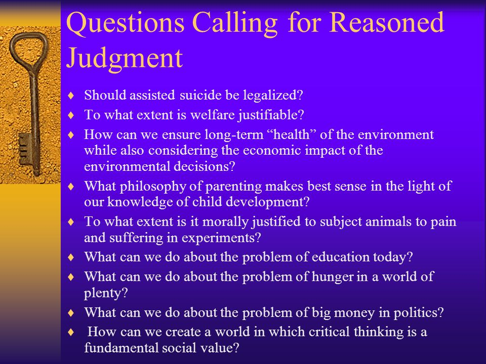 Questions Calling for Reasoned Judgment