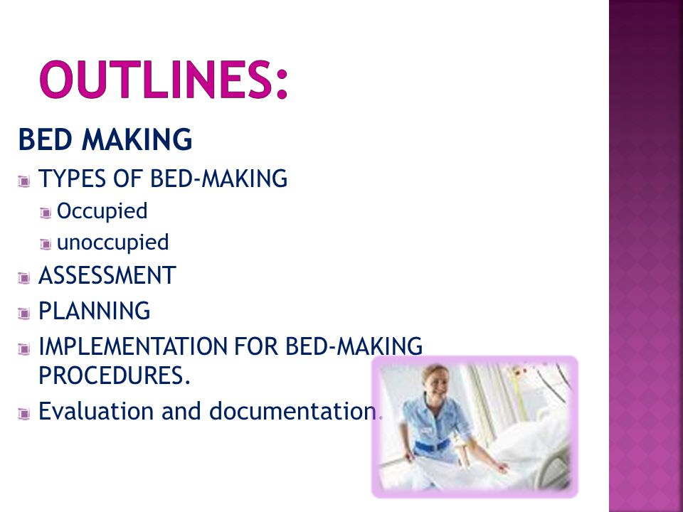 Outlines: BED MAKING TYPES OF BED-MAKING ASSESSMENT PLANNING