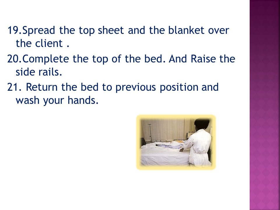 19. Spread the top sheet and the blanket over the client. 20