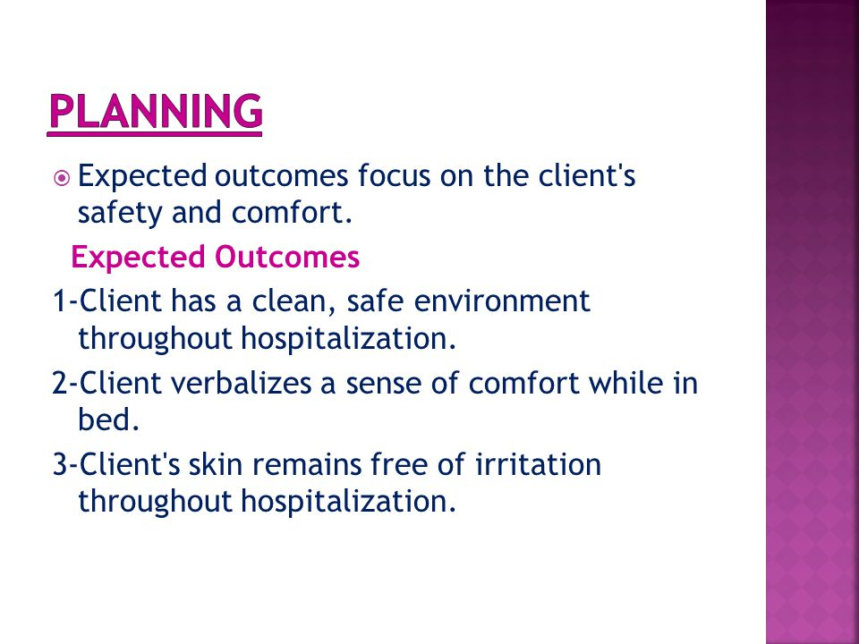 PLANNING Expected outcomes focus on the client s safety and comfort.