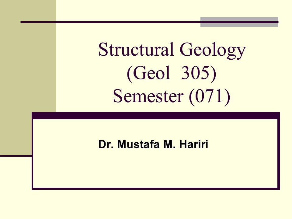 Structural Geology (Geol 305) Semester (071)