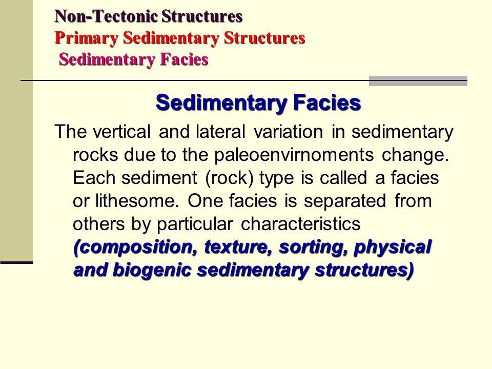 Non-Tectonic Structures Primary Sedimentary Structures Sedimentary Facies