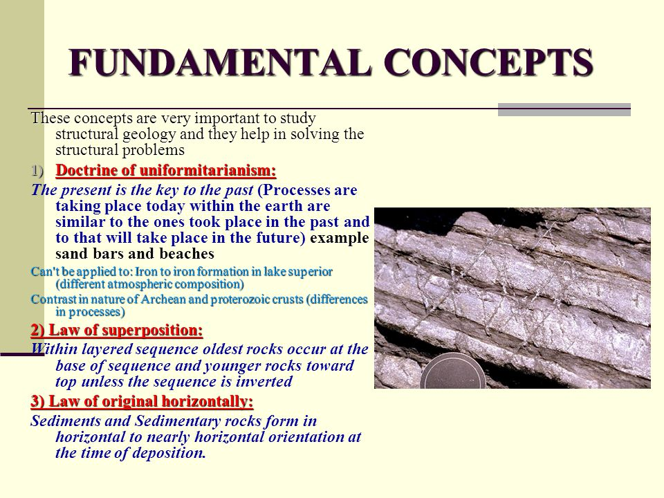 FUNDAMENTAL CONCEPTS These concepts are very important to study structural geology and they help in solving the structural problems.