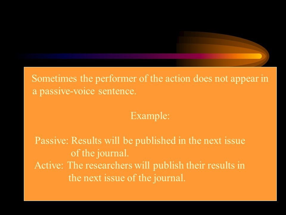 Sometimes the performer of the action does not appear in
