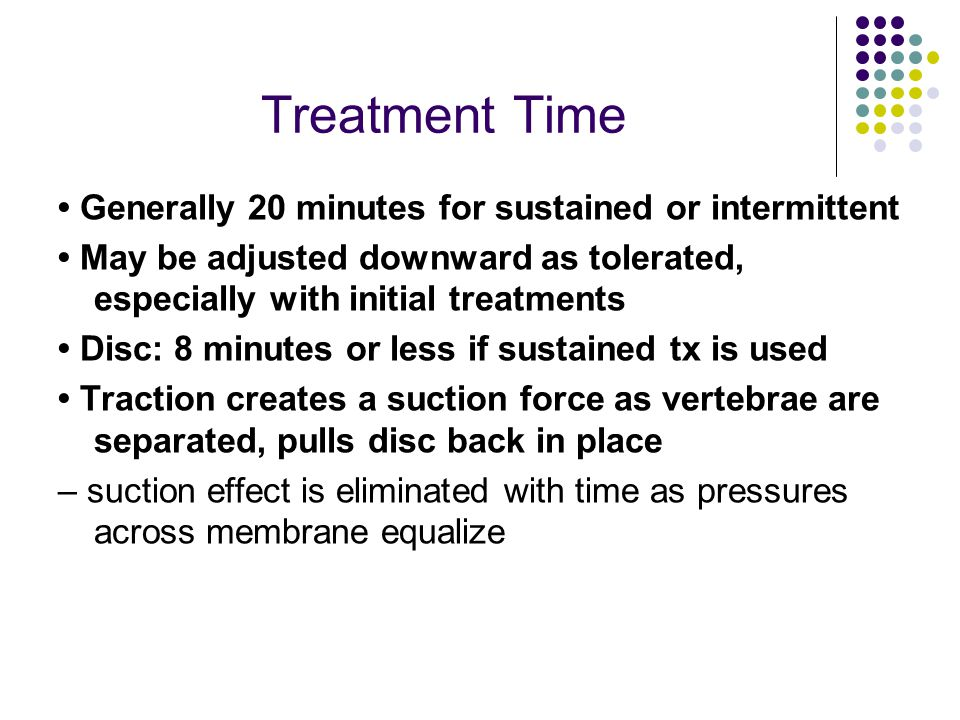 Treatment Time • Generally 20 minutes for sustained or intermittent