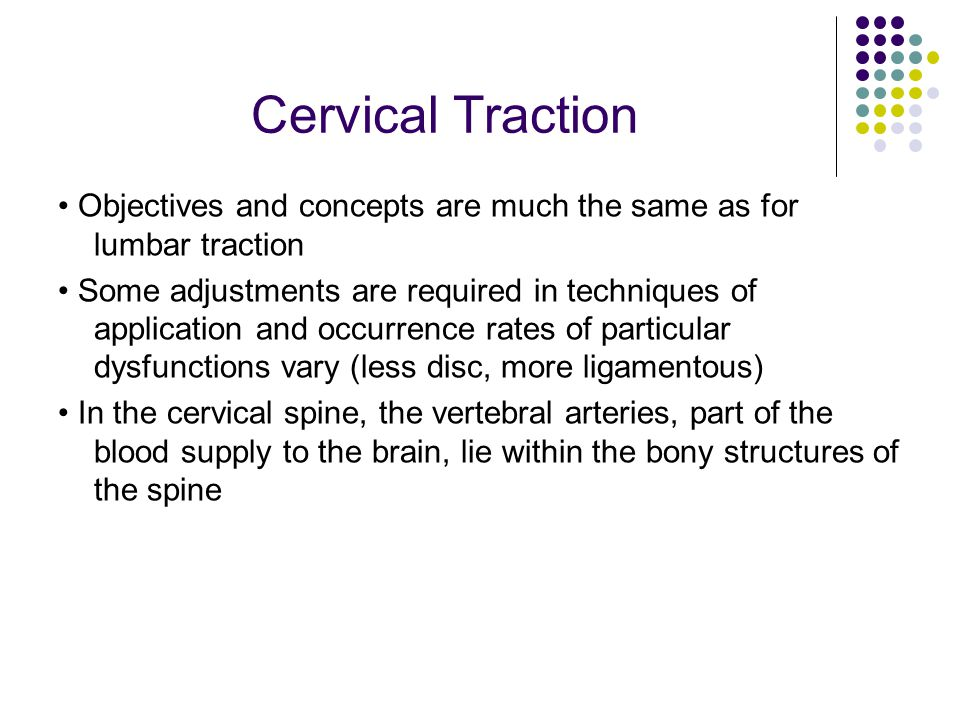Cervical Traction • Objectives and concepts are much the same as for lumbar traction.