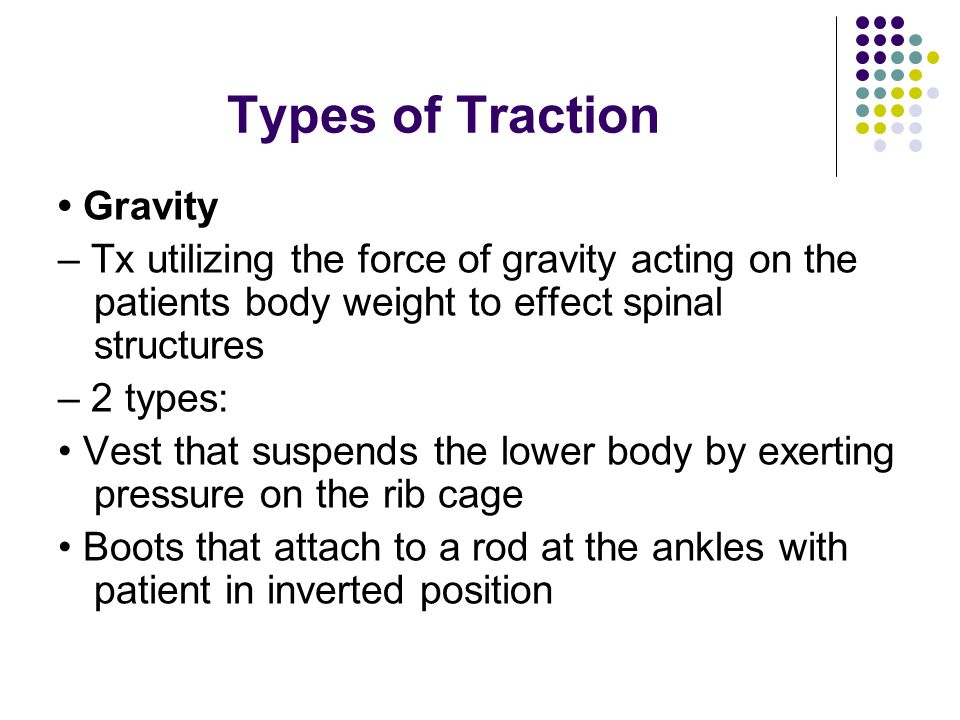 Types of Traction • Gravity