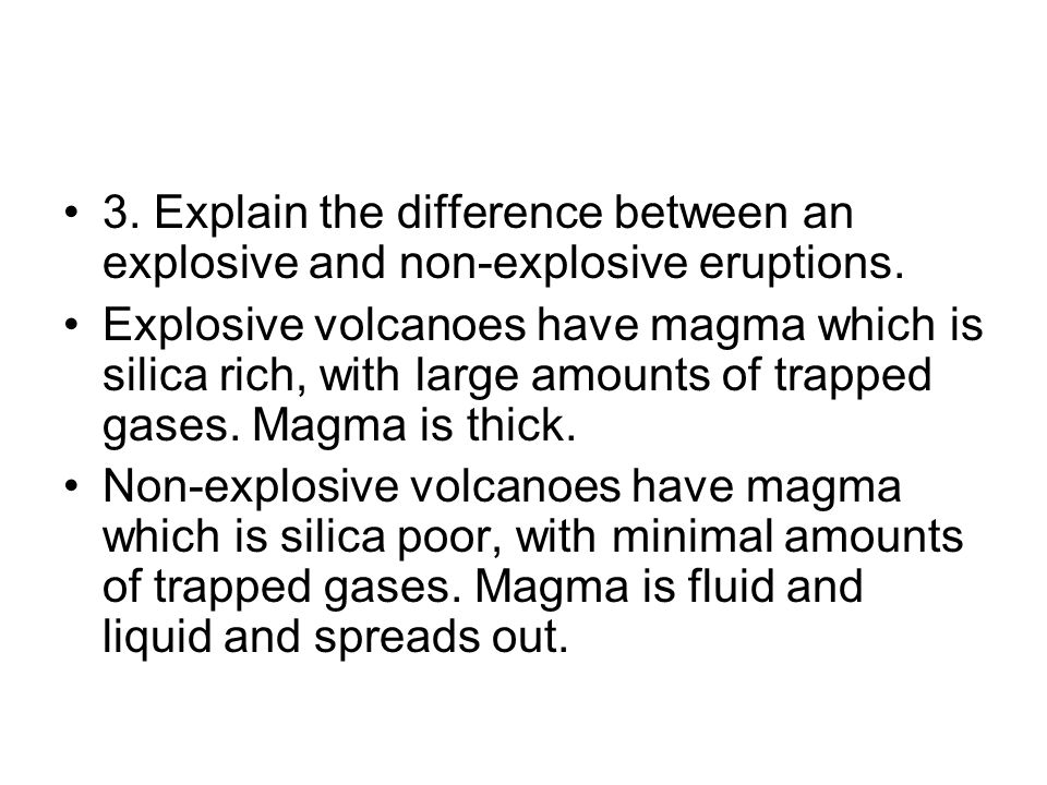 3. Explain the difference between an explosive and non-explosive eruptions.