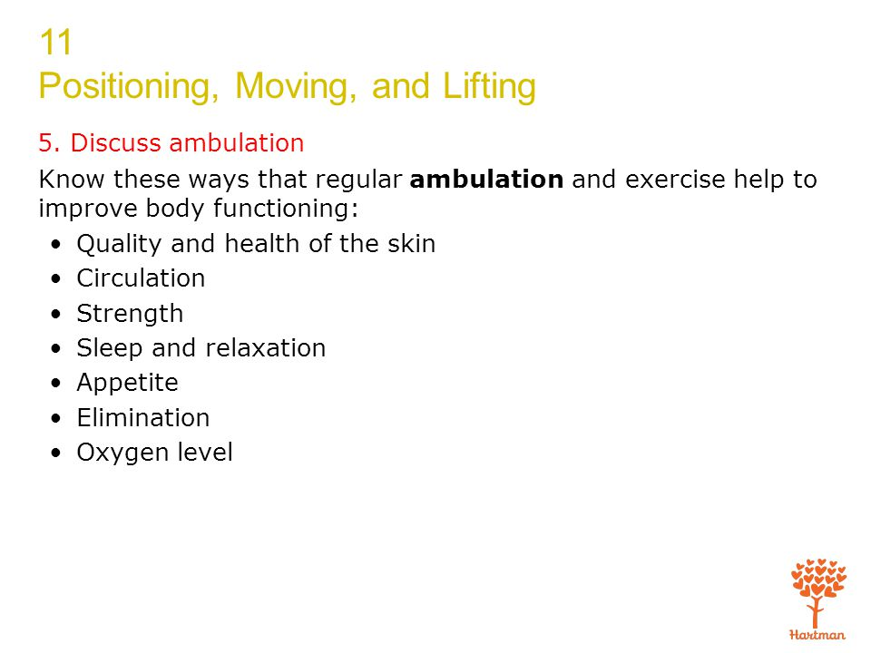 5. Discuss ambulation Know these ways that regular ambulation and exercise help to improve body functioning: