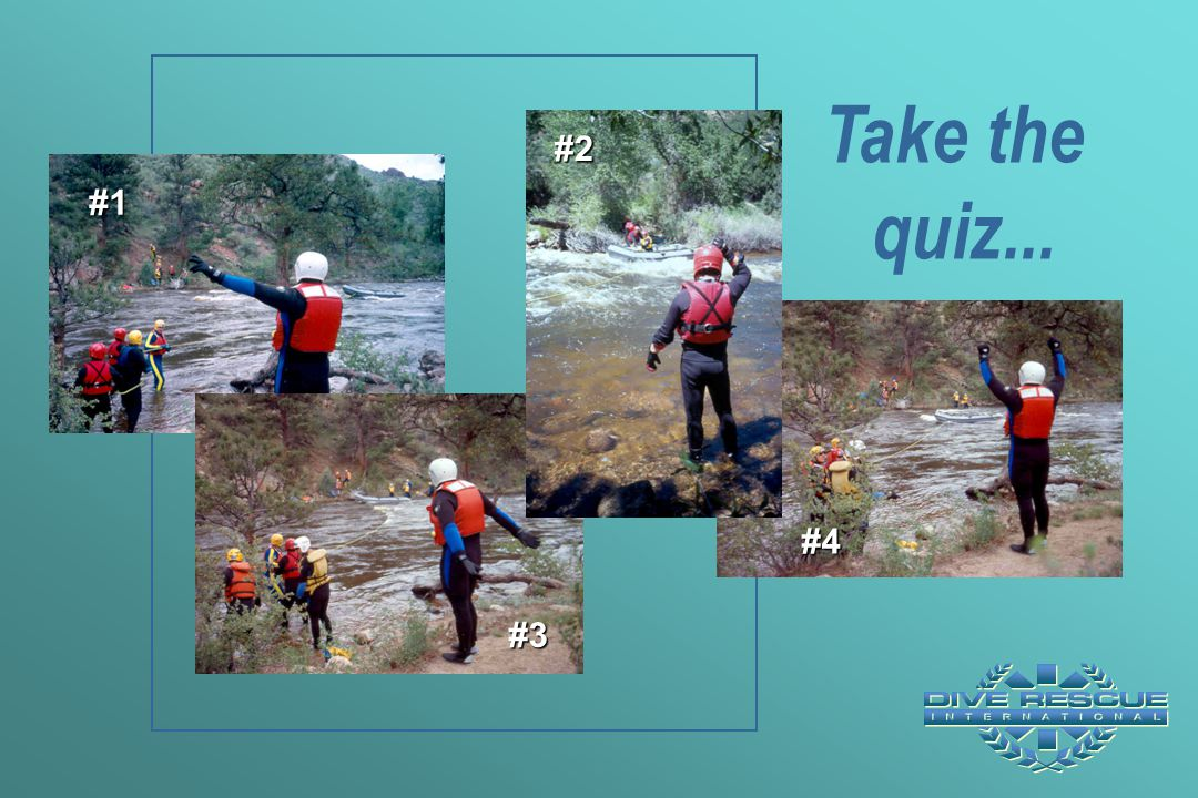 Take the quiz... #2. #1. * Ask students to identify these hand signals: #1) Upstream. #2) OK signal.