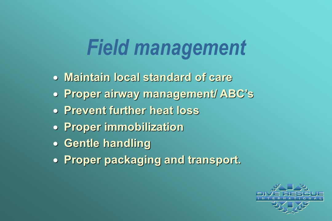 Field management Maintain local standard of care