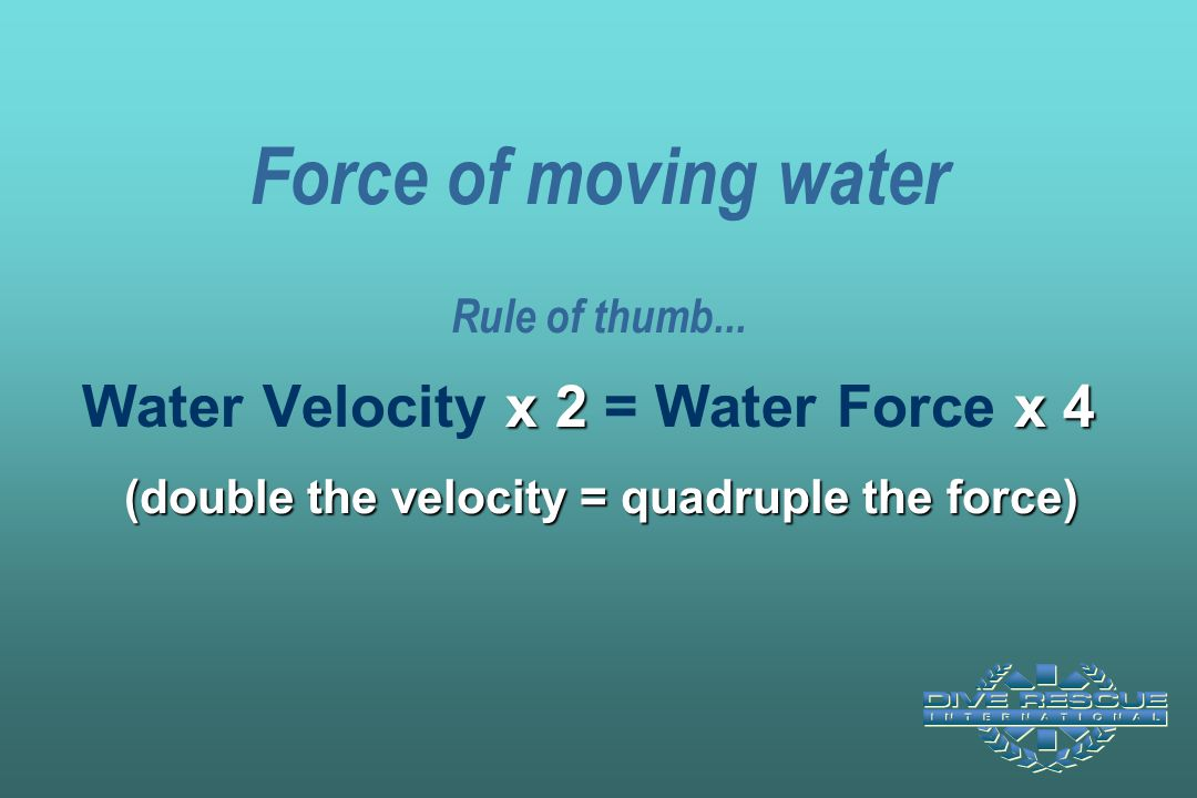 Force of moving water Rule of thumb...
