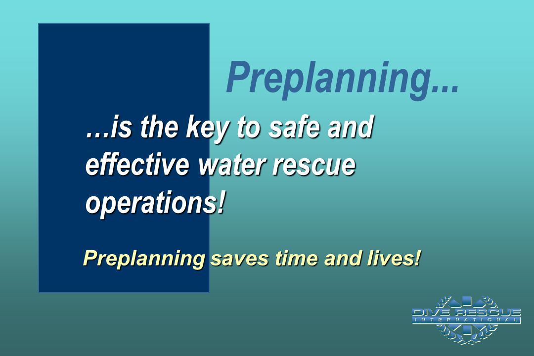 Preplanning... …is the key to safe and effective water rescue operations! Test Question #13: