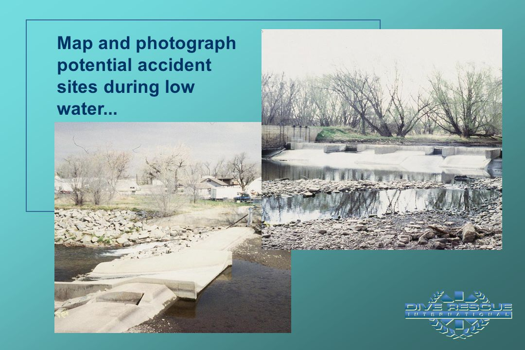 Map and photograph potential accident sites during low water...