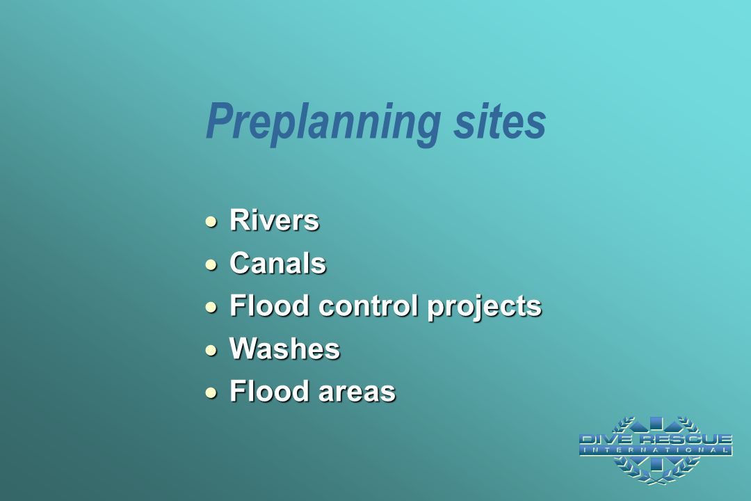 Preplanning sites Rivers Canals Flood control projects Washes
