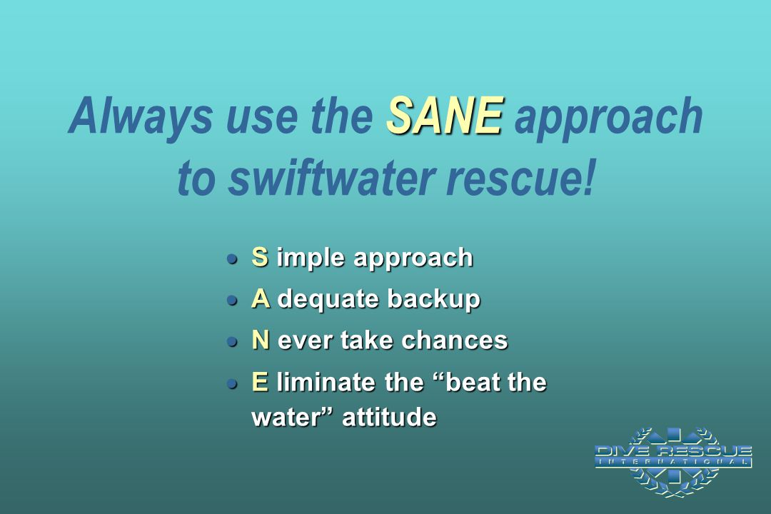 Always use the SANE approach to swiftwater rescue!
