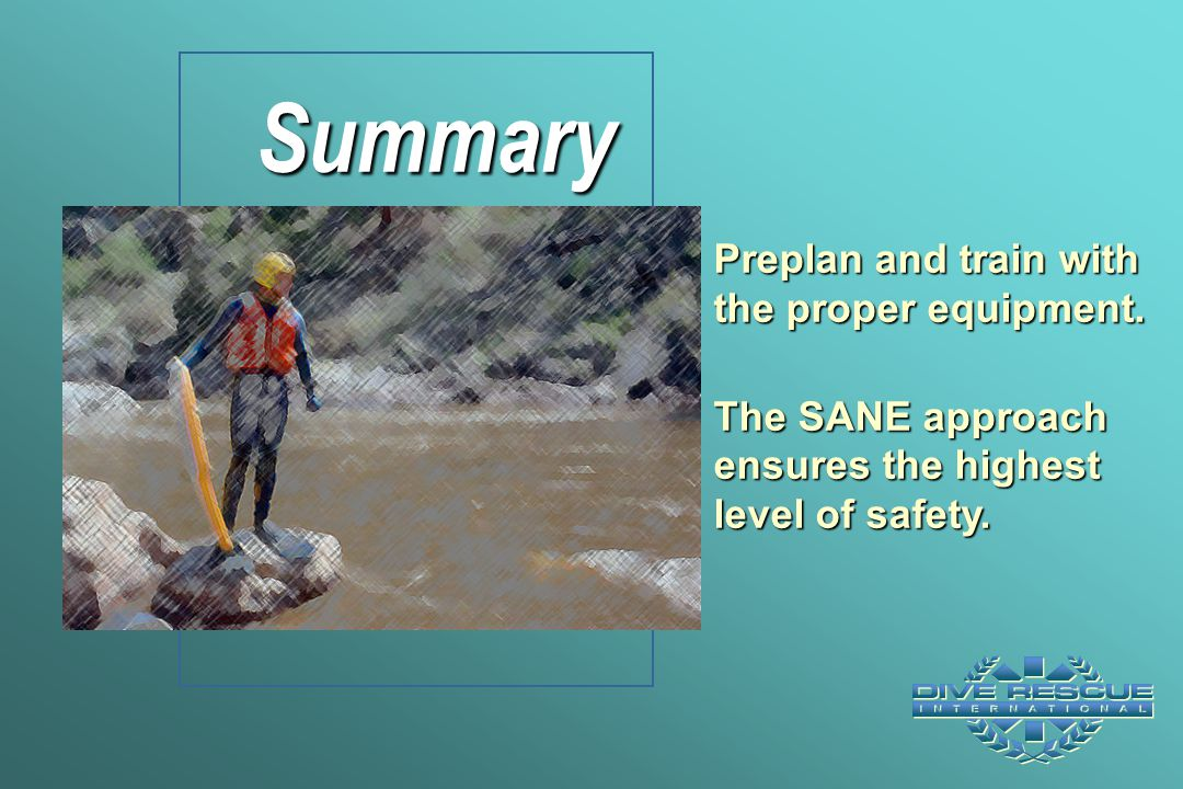 Summary Preplan and train with the proper equipment.
