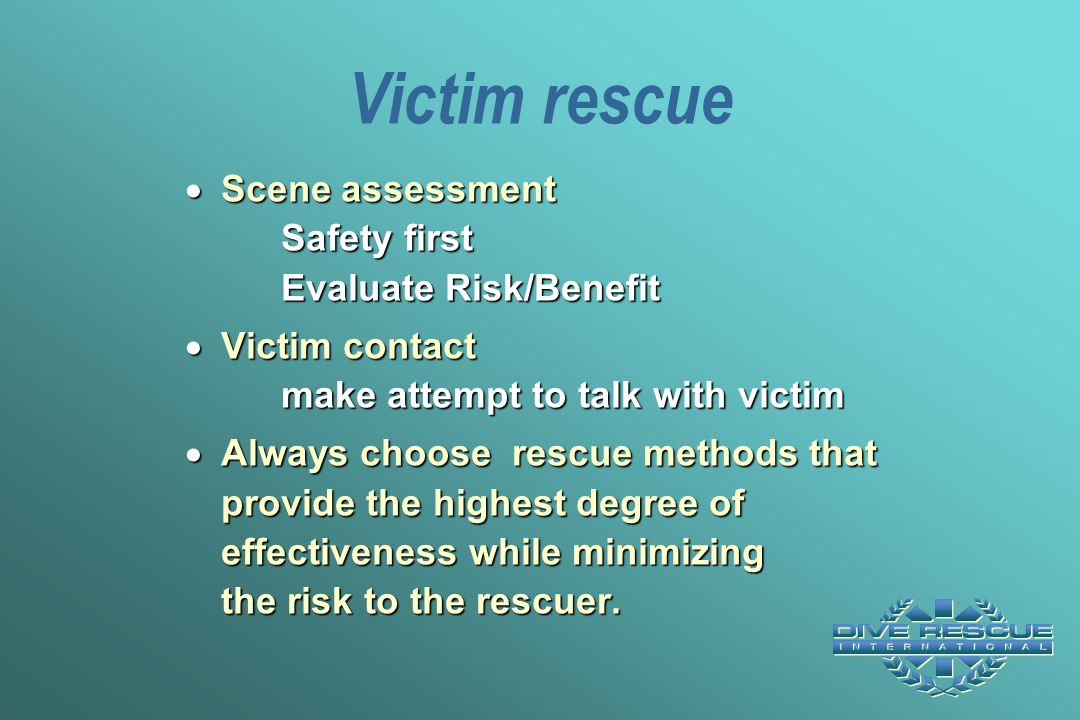 Victim rescue Scene assessment Safety first Evaluate Risk/Benefit