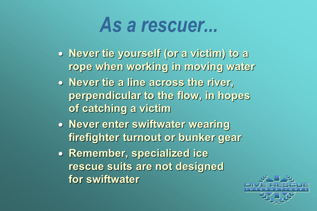 As a rescuer... Never tie yourself (or a victim) to a rope when working in moving water.