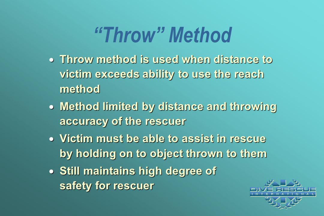 Throw Method Throw method is used when distance to victim exceeds ability to use the reach method.