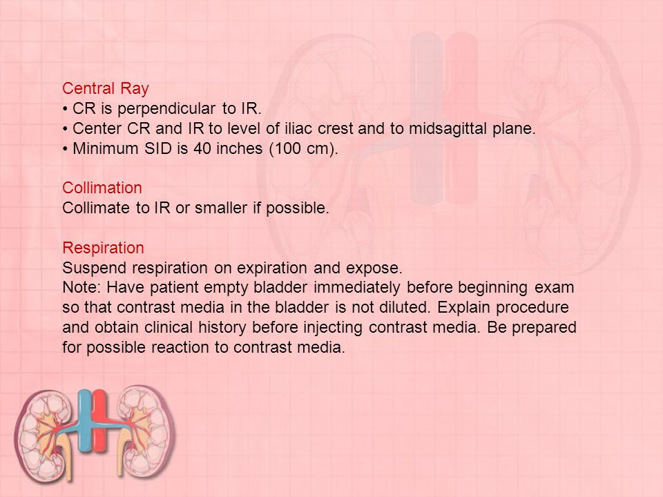 Central Ray • CR is perpendicular to IR. • Center CR and IR to level of iliac crest and to midsagittal plane.