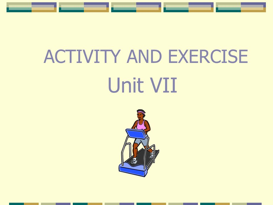 ACTIVITY AND EXERCISE Unit VII