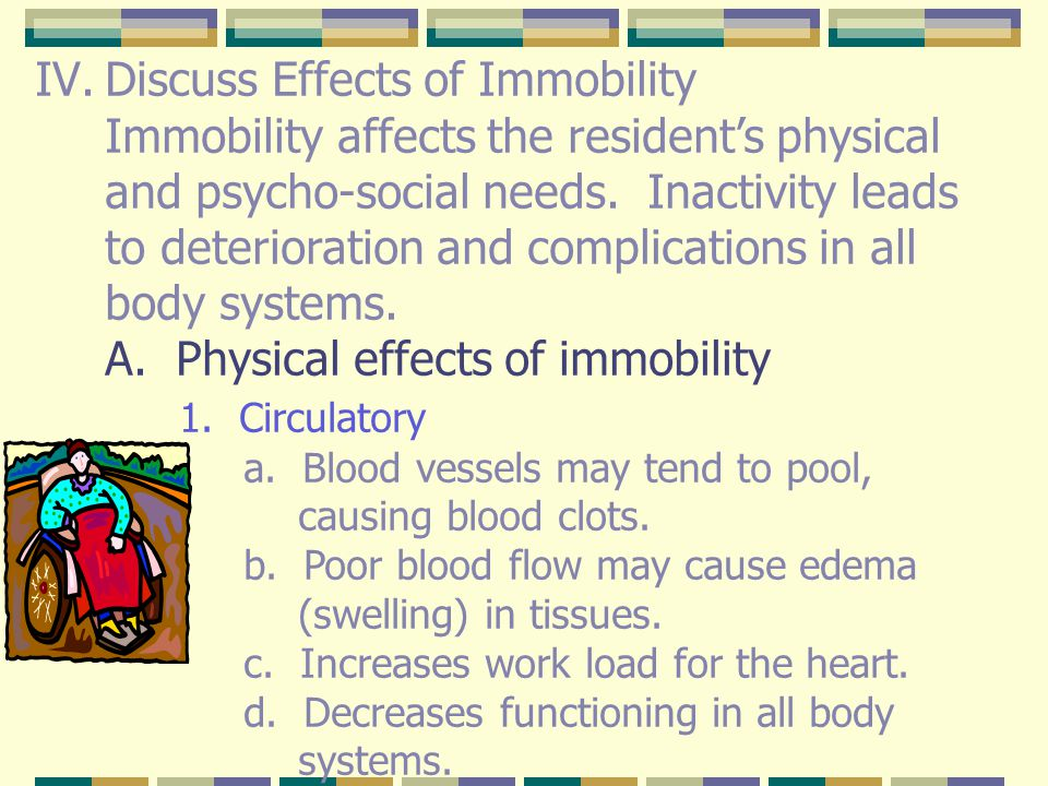Discuss Effects of Immobility