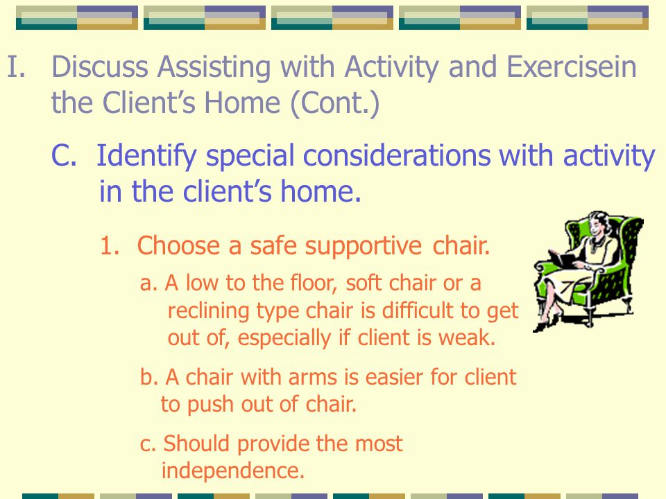 C. Identify special considerations with activity in the client's home.