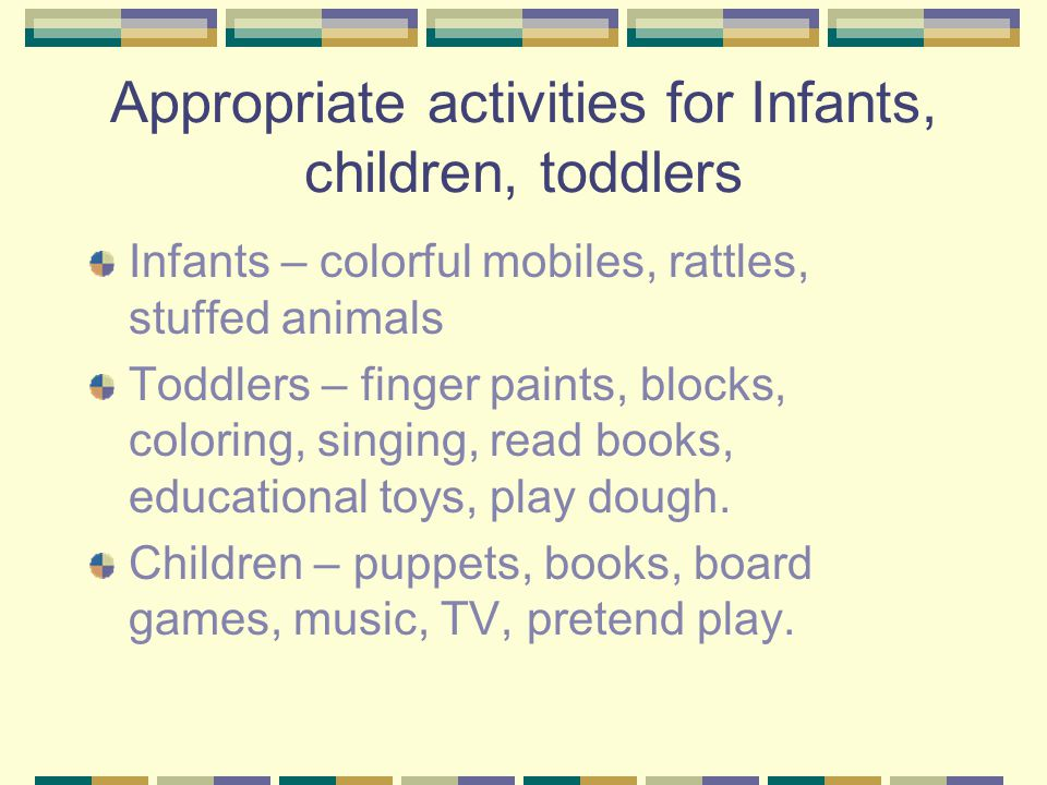 Appropriate activities for Infants, children, toddlers