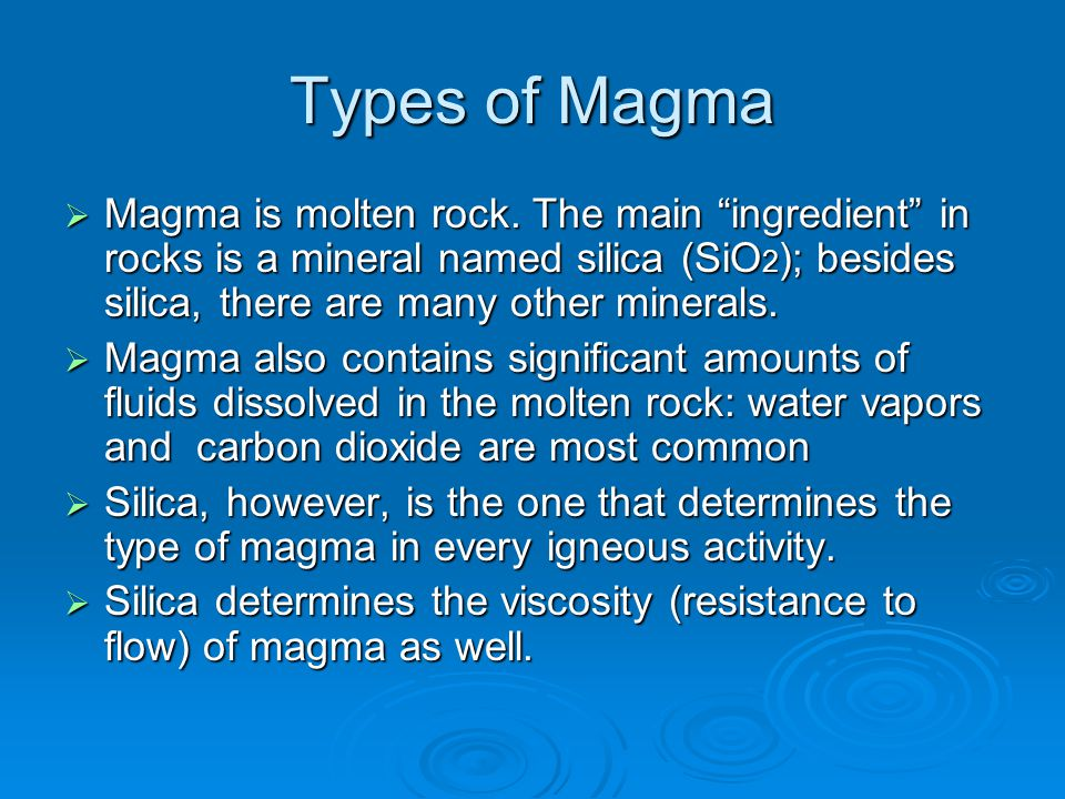 Types of Magma Magma is molten rock. The main ingredient in rocks is a mineral named silica (SiO2); besides silica, there are many other minerals.