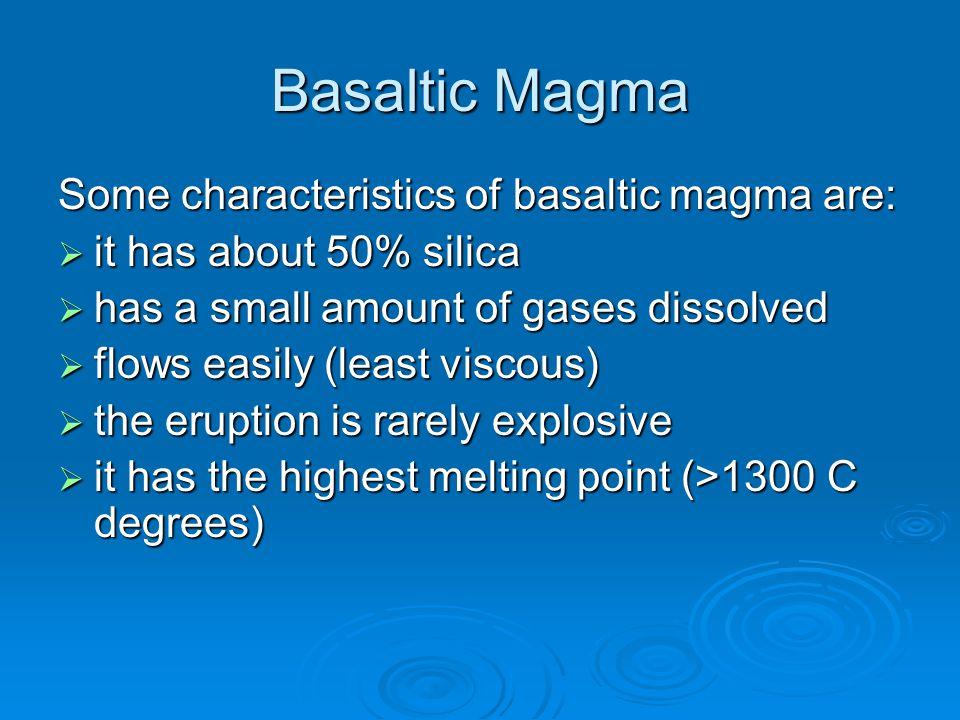 Basaltic Magma Some characteristics of basaltic magma are: