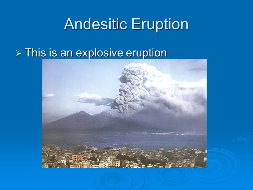 Andesitic Eruption This is an explosive eruption