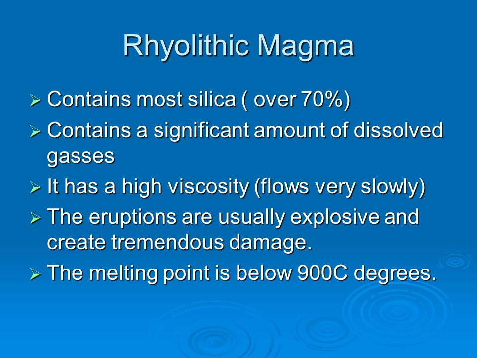 Rhyolithic Magma Contains most silica ( over 70%)