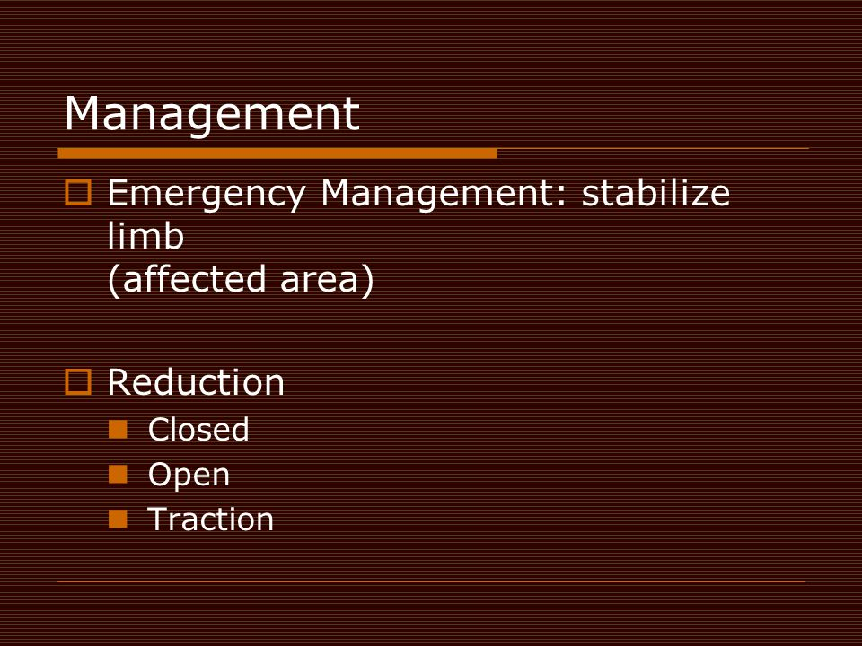 Management Emergency Management: stabilize limb (affected area)
