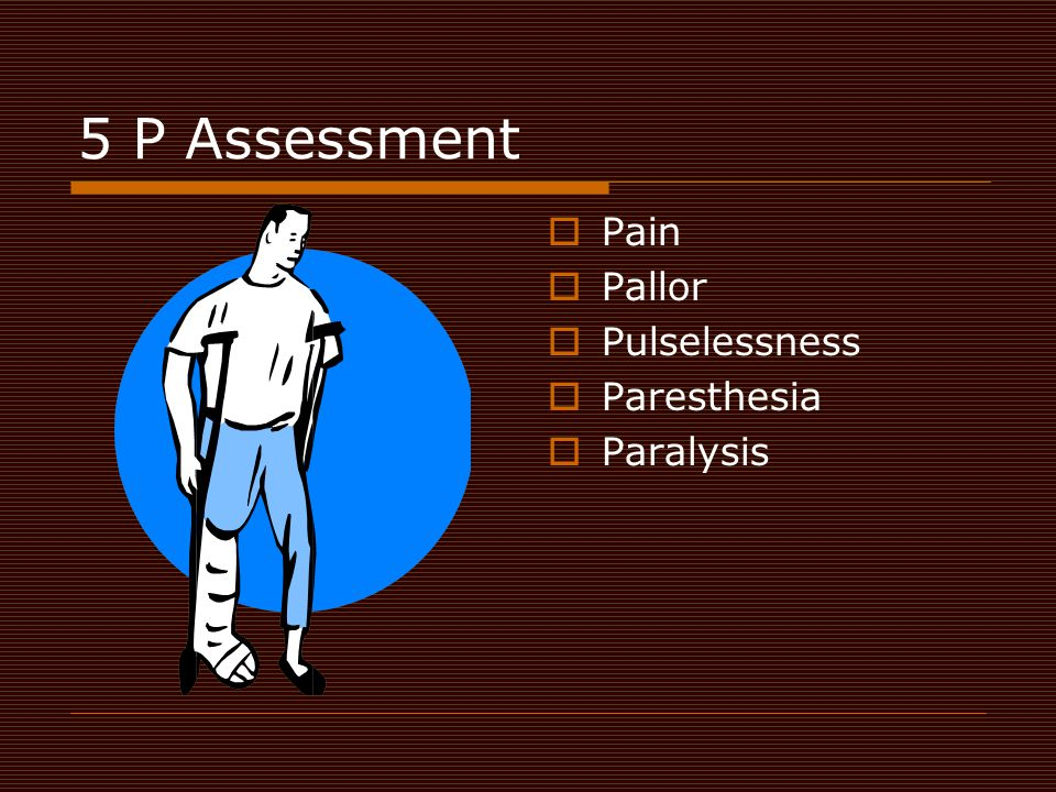 5 P Assessment Pain Pallor Pulselessness Paresthesia Paralysis
