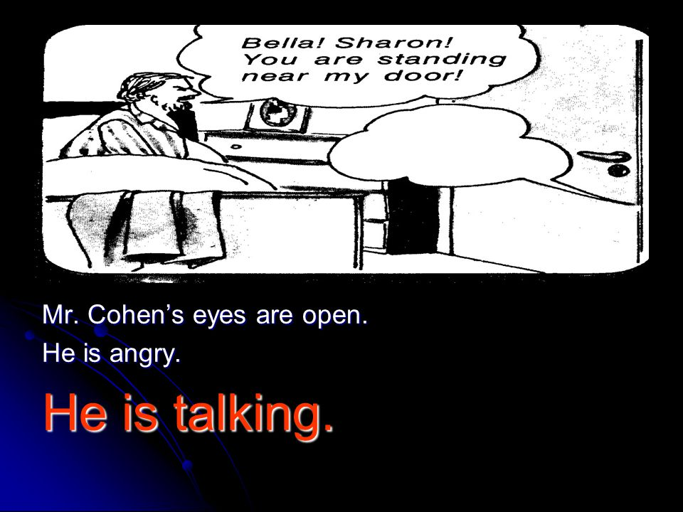 Mr. Cohen's eyes are open.