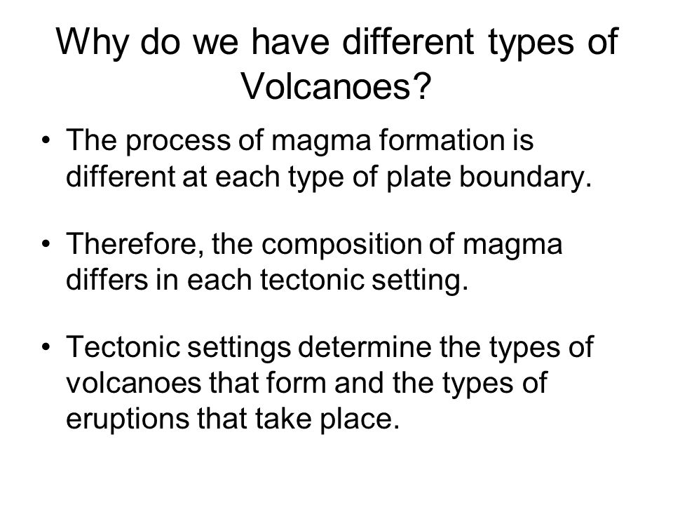 Why do we have different types of Volcanoes