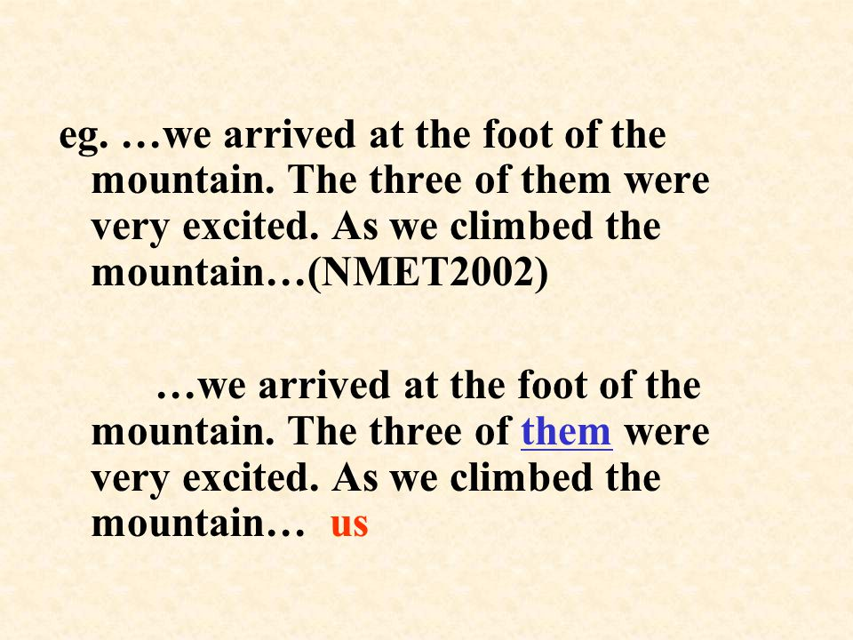 eg. …we arrived at the foot of the mountain