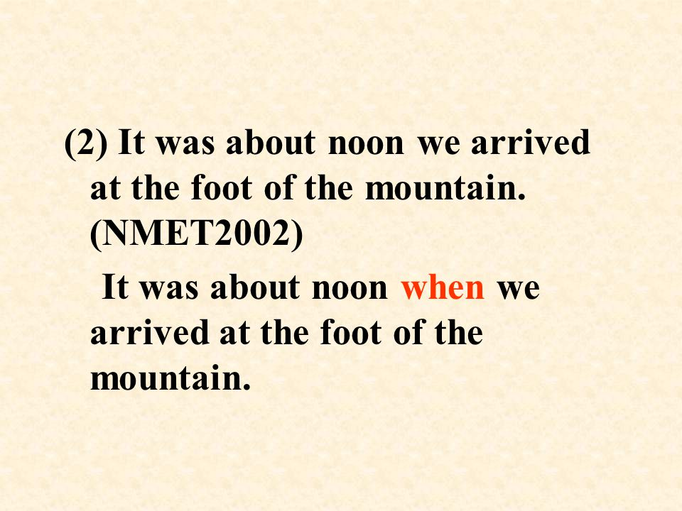 (2) It was about noon we arrived at the foot of the mountain